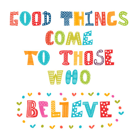 those: Good things come to those who believe. Cute postcard. Vector illustration