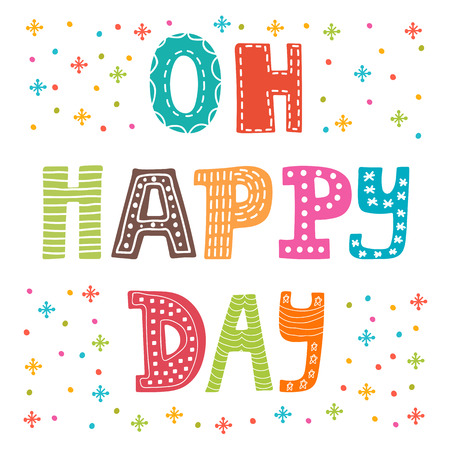 Oh happy day. Cute postcard. Funny greeting card with colored design elements. Vector illustration