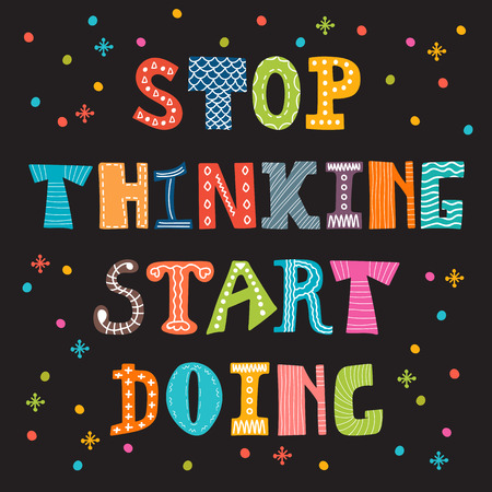Stop thinking start doing. Inspirational quote. Motivational cute postcard. Vector illustration
