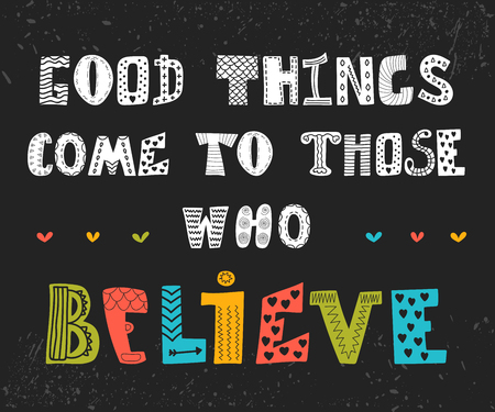 who: Good things come to those who believe. Cute motivational postcard. Inspirational quote. Vector illustration