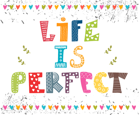 Life is perfect. Inspiration hand drawn quote. Cute greeting card with colored design elements. Vector illustration Illustration