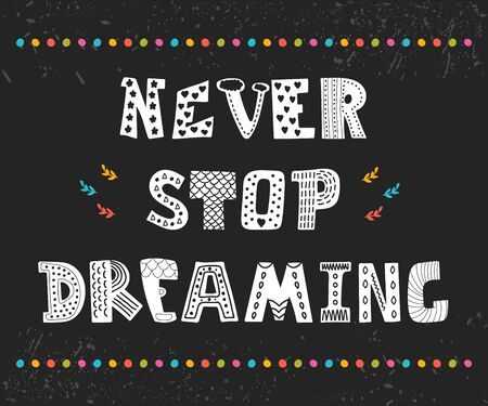 card stop: Never stop dreaming. Cute design for greeting card. Motivation poster with decorative elements. Vector illustration