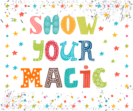 inspiration: Show your magic. Inspirational message. Cute greeting card. Funny postcard. Vector illustration