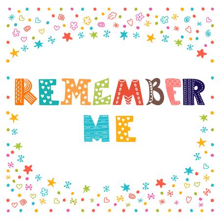 remember: Remember me. Lettering design. Conceptual handwritten quote. Cute postcard. Vector illustration