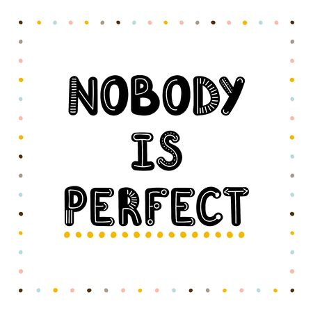 Nobody is perfect. Handwritten lettering. Hand drawn motivational phrase for greeting cards or posters. Inspirational motto. Vector illustration Vetores