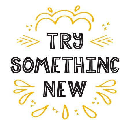 Try something new. Handwritten lettering. Hand drawn motivational phrase for greeting cards or posters. Inspirational motto. Vector illustration