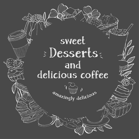 Round frame with desserts and coffee for your text. Silhouettes sweets and desserts with coffee and cocoa. Monochrome illustration in sketch style on dark background. White chalk on Board. For cafes, leaflets, web site, application, cards, poster. Mock up