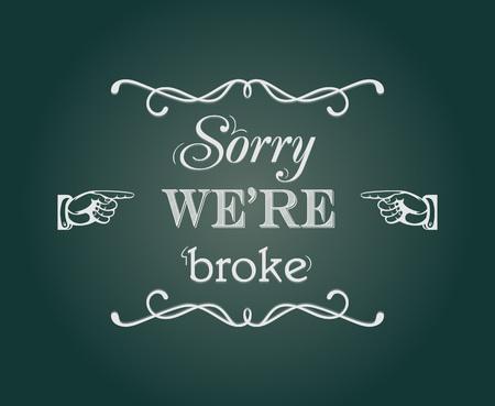broke: Sorry were broke retro style chalkboard sign