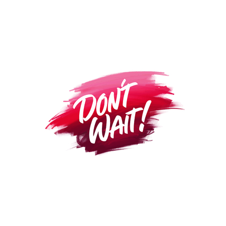 Hand-written lettering brush phrase Dont Wait with watercolor background