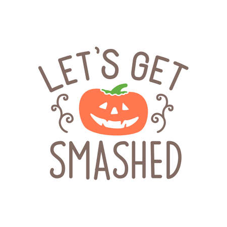 Let's get smashed quote. Pumpkin vector