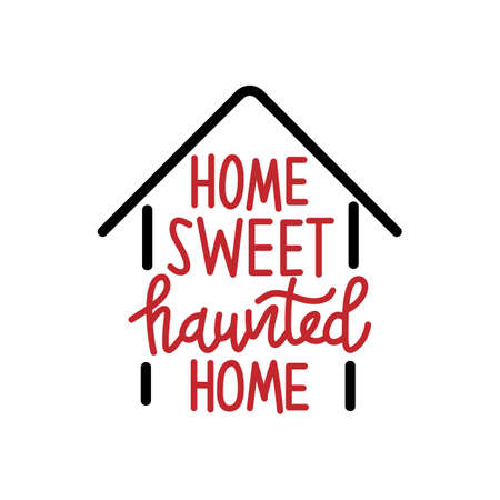 Home Sweet haunted Home - Halloween quote on black background. ood for t-shirt, mug, scrap booking, gift, printing press. Holiday quotes.