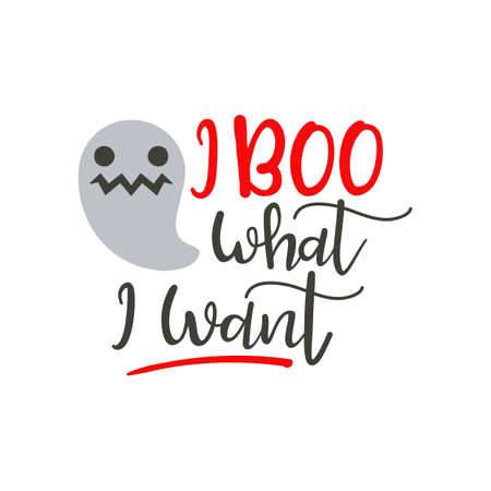 i boo what i want - Halloween quote design