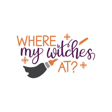 where my witches at quote. Halloween quote design