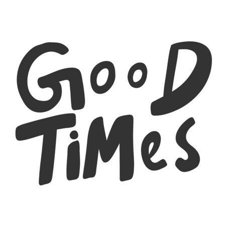 Good times. Sticker for social media content. Vector hand drawn illustration design.