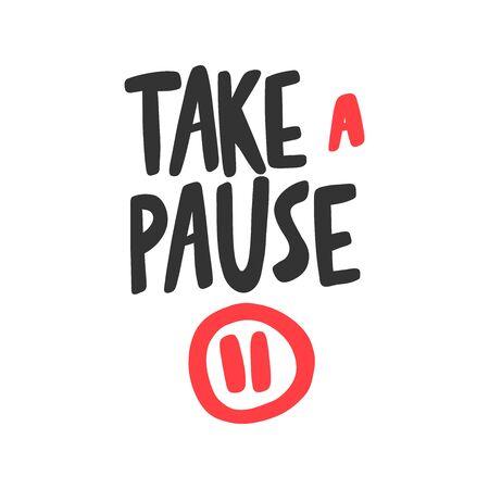 Take a pause. Sticker for social media content. Vector hand drawn illustration design. Ilustração
