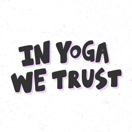 In yoga we trust. Sticker for social media content. Vector hand drawn illustration design.
