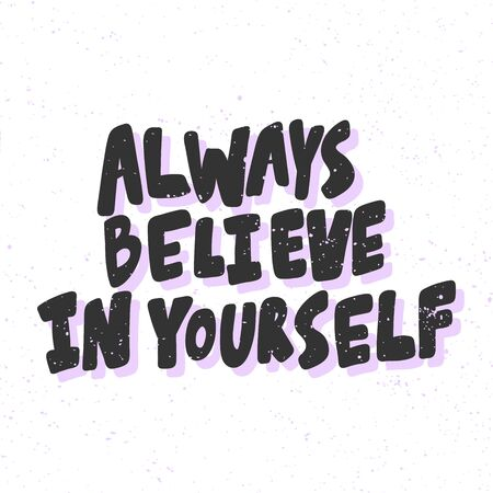 Always believe in yourself. Sticker for social media content. Vector hand drawn illustration design. Illustration