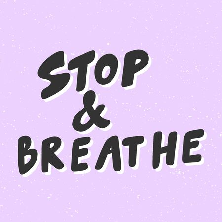 Stop and breathe. Sticker for social media content. Vector hand drawn illustration design.