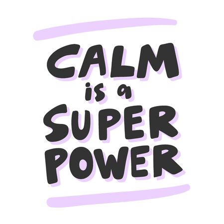 Calm is a super power. Sticker for social media content. Vector hand drawn illustration design.