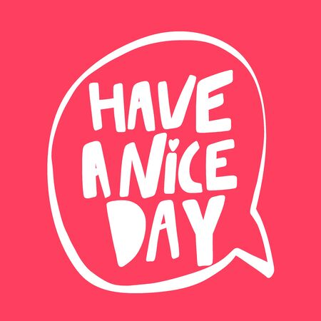Have a nice day. Sticker for social media content. Vector hand drawn illustration design.