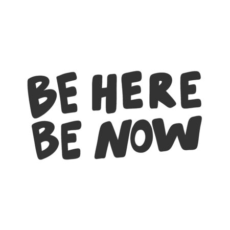 Be here be now. Sticker for social media content. Vector hand drawn illustration design. Illustration