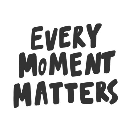 Every moment matters. Sticker for social media content. Vector hand drawn illustration design.