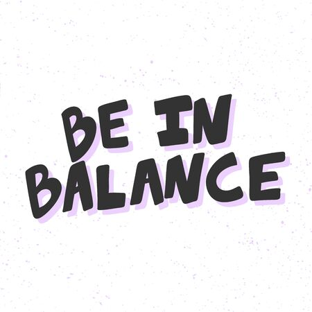 Be in balance. Sticker for social media content. Vector hand drawn illustration design.