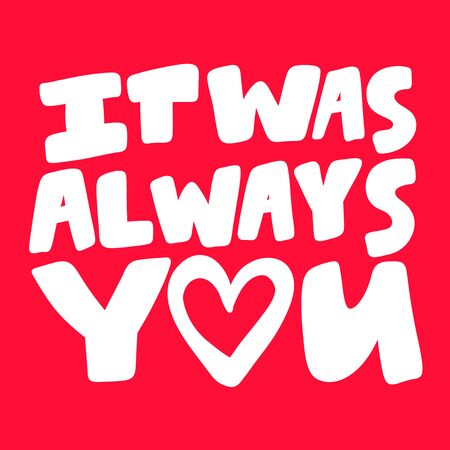It was always you. Valentines day Sticker for social media content. Vector hand drawn illustration design.