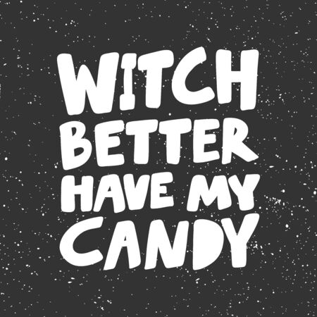 Witch better have my candy. Halloween Sticker for social media content. Vector hand drawn illustration design.