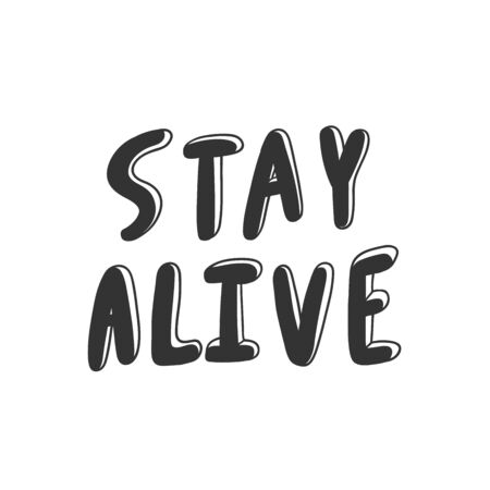 Stay alive. Sticker for social media content. Vector hand drawn illustration design.