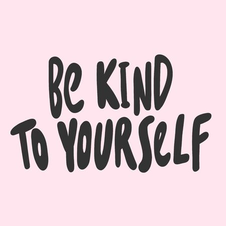 Be kind to yourself. Sticker for social media content. Vector hand drawn illustration design.