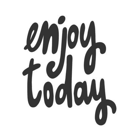 Enjoy today. Sticker for social media content. Vector hand drawn illustration design. 일러스트