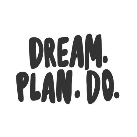 Dream. plan. do. Sticker for social media content. Vector hand drawn illustration design.