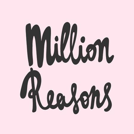 Million reasons. Sticker for social media content. Vector hand drawn illustration design.