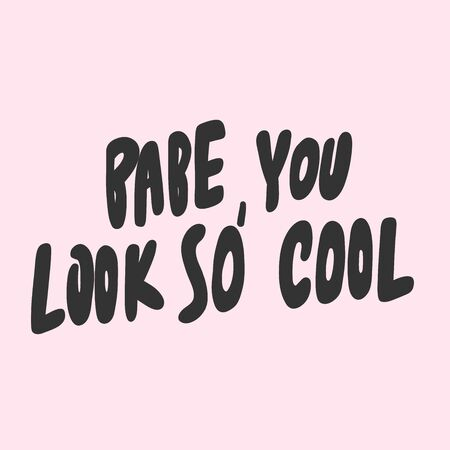 Babe you look so cool. Sticker for social media content. Vector hand drawn illustration design. Illustration