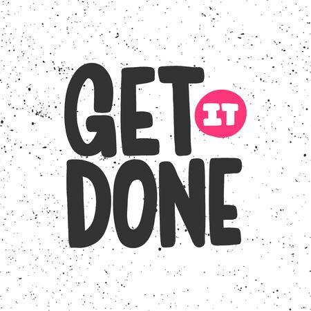 Get it done. Sticker for social media content. Vector hand drawn illustration design.
