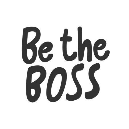 Be the boss. Sticker for social media content. Vector hand drawn illustration design.
