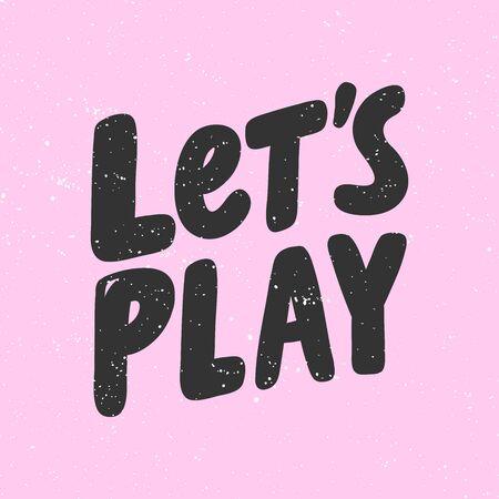 Lets play. Sticker for social media content. Vector hand drawn illustration design.