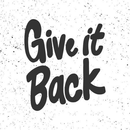 Give it back. Sticker for social media content. Vector hand drawn illustration design.