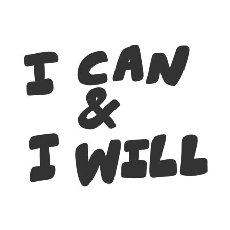 I can and I will. Vector hand drawn illustration sticker with cartoon lettering. Good as a sticker, video blog cover, social media message, gift cart, t shirt print design. Ilustração