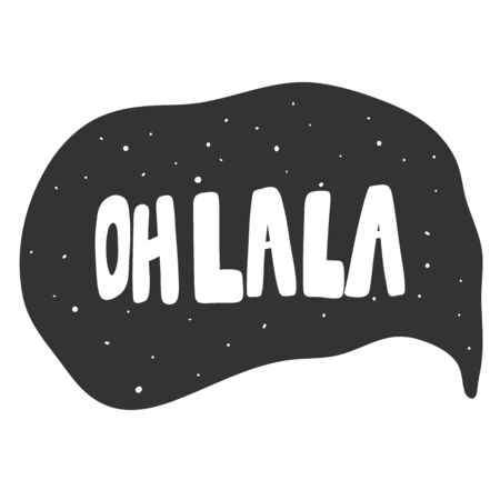 Oh la la. Vector hand drawn illustration sticker with cartoon lettering. Good as a sticker, video blog cover, social media message, gift cart, t shirt print design. Illustration
