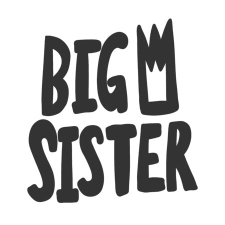 Big sister. Vector hand drawn illustration sticker with cartoon lettering. Good as a sticker, video blog cover, social media message, gift cart, t shirt print design.