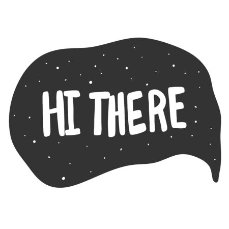 Hi there. Vector hand drawn illustration sticker with cartoon lettering. Good as a sticker, video blog cover, social media message, gift cart, t shirt print design.