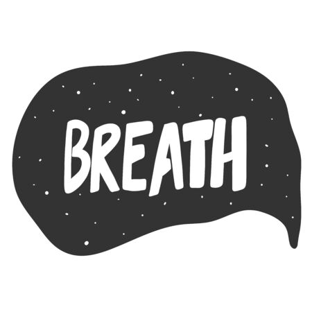 Breath. Vector hand drawn illustration sticker with cartoon lettering. Good as a sticker, video blog cover, social media message, gift cart, t shirt print design.