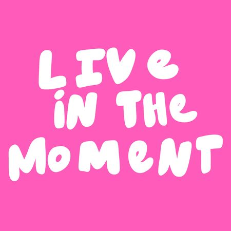 Live in the moment. Vector hand drawn illustration sticker with cartoon lettering. Good as a sticker, video blog cover, social media message, gift cart, t shirt print design.