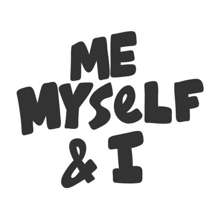Me myself and I. Vector hand drawn illustration sticker with cartoon lettering. Good as a sticker, video blog cover, social media message, gift cart, t shirt print design.