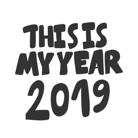 This is my year 2019. Vector hand drawn illustration sticker with cartoon lettering. Good as a sticker, video blog cover, social media message, gift cart, t shirt print design.