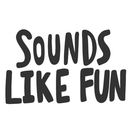 Sounds like fun. Vector hand drawn illustration sticker with cartoon lettering. Good as a sticker, video blog cover, social media message, gift cart, t shirt print design.