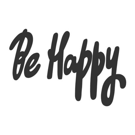 Be happy. Vector hand drawn illustration sticker with cartoon lettering. Good as a sticker, video blog cover, social media message, gift cart, t shirt print design. 일러스트