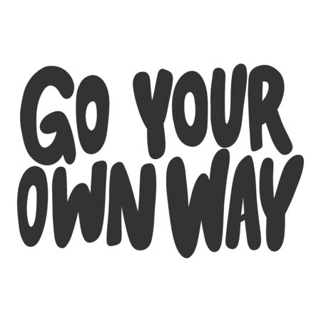Go your own way. Vector hand drawn illustration sticker with cartoon lettering. Good as a sticker, video blog cover, social media message, gift cart, t shirt print design.